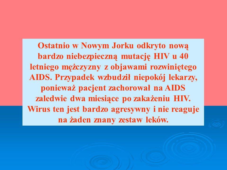 Ostatnio w Nowym Jorku odkryto nową bardzo niebezpieczną mutację HIV u 40 letniego mężczyzny z objawami rozwiniętego AIDS. Przypadek wzbudził niepokój