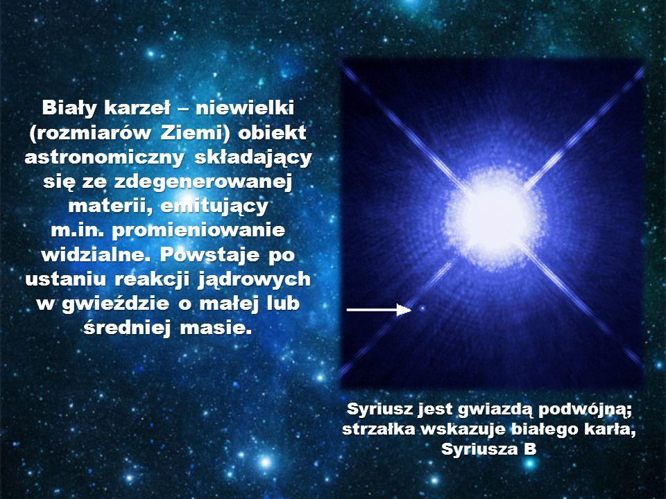 Biały karzeł – niewielki (rozmiarów Ziemi) obiekt astronomiczny składający się ze zdegenerowanej materii, emitujący m.in. promieniowanie widzialne. Po