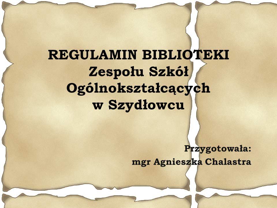 REGULAMIN BIBLIOTEKI Zespołu Szkół Ogólnokształcących w Szydłowcu Przygotowała: mgr Agnieszka Chalastra