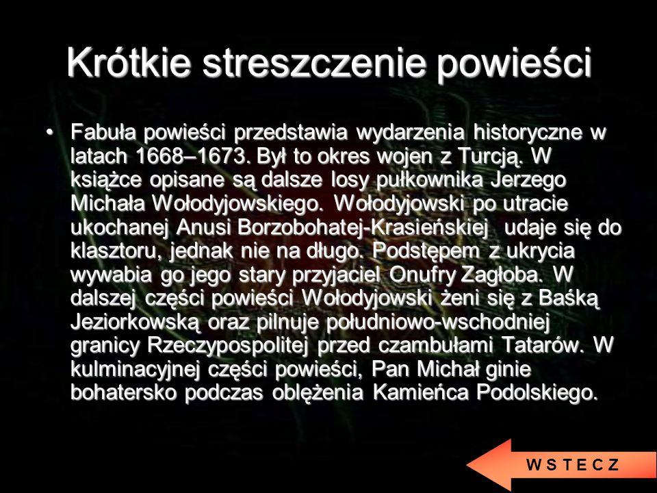 Krótkie streszczenie powieści Głównym bohaterem powieści jest młody chorąży orszański Andrzej Kmicic, który przybywa na Laudę, aby zgodnie z testament