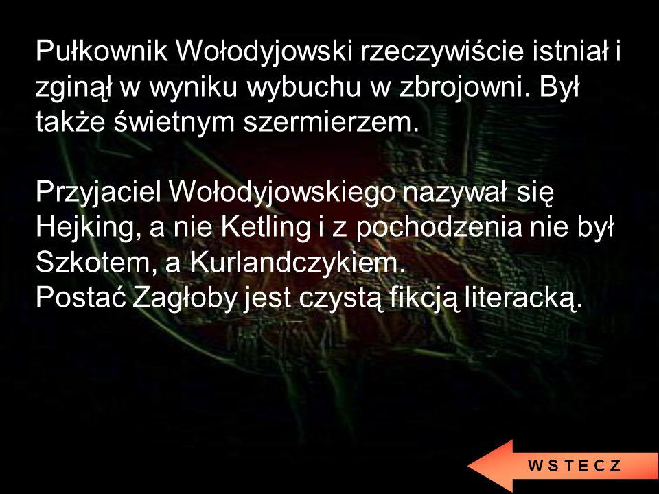 W S T E C Z Postać Andrzeja Kmicica wzorowana była na Samuelu Kmicicu. Jego pierwowzór nigdy jednak nie przystał do Janusza Radziwiłła. W odwecie magn