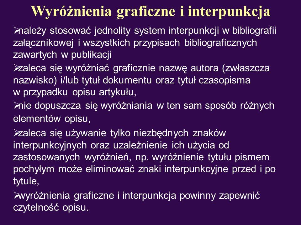 należy stosować jednolity system interpunkcji w bibliografii załącznikowej i wszystkich przypisach bibliograficznych zawartych w publikacji Wyróżnieni