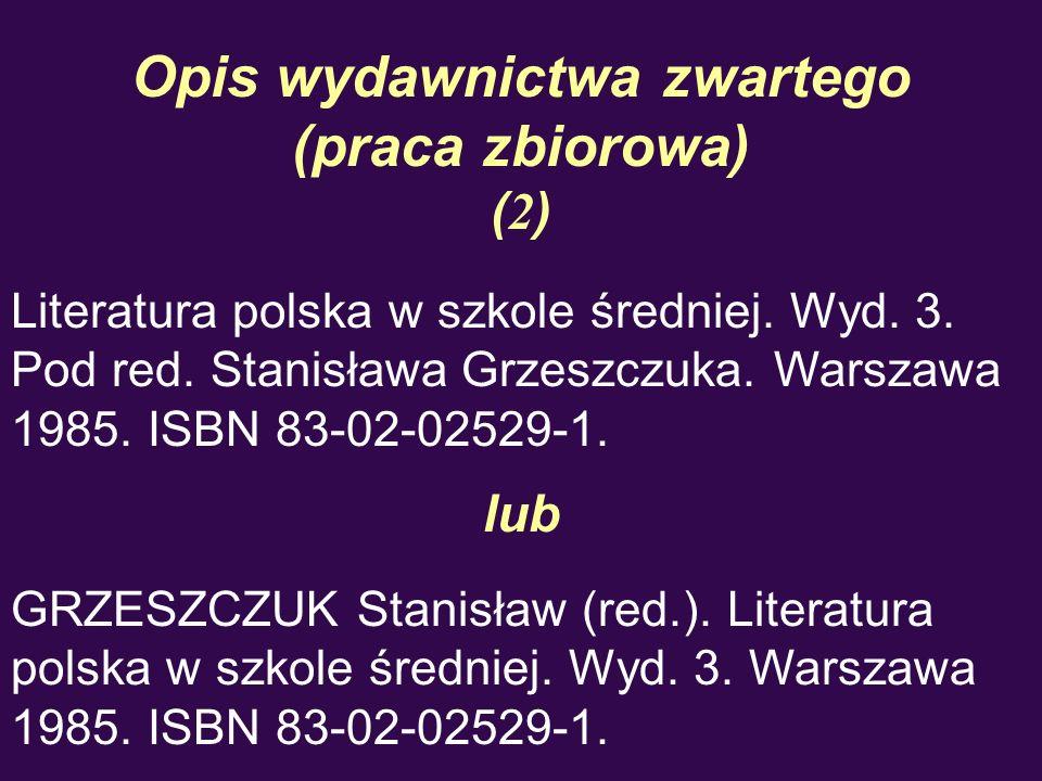Opis wydawnictwa zwartego (praca zbiorowa) ( 2 ) Literatura polska w szkole średniej. Wyd. 3. Pod red. Stanisława Grzeszczuka. Warszawa 1985. ISBN 83-