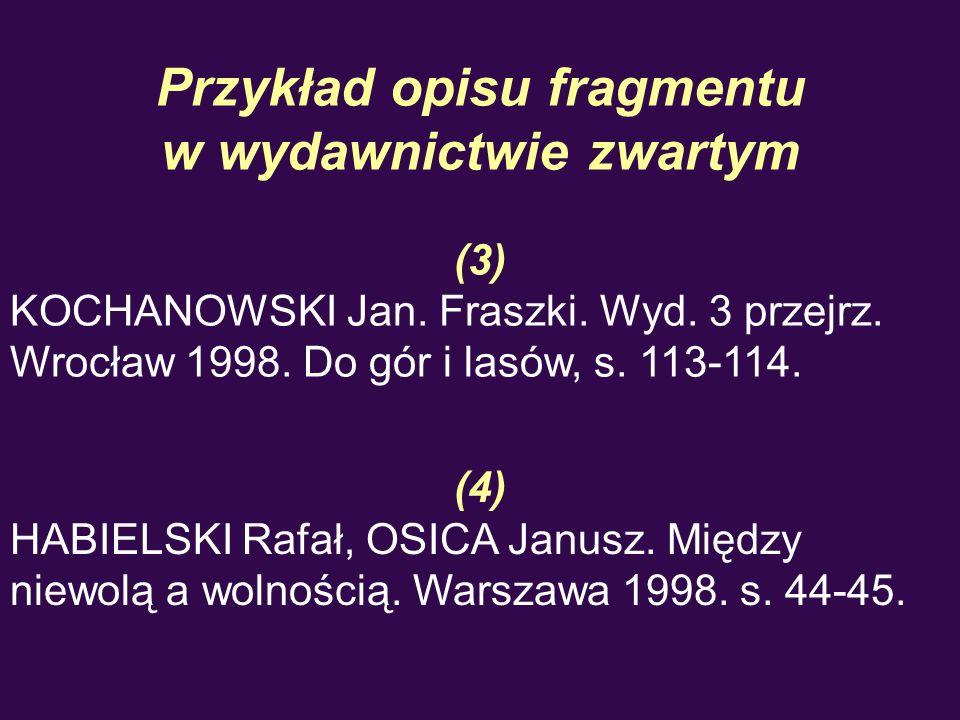 Przykład opisu fragmentu w wydawnictwie zwartym (3) KOCHANOWSKI Jan. Fraszki. Wyd. 3 przejrz. Wrocław 1998. Do gór i lasów, s. 113-114. (4) HABIELSKI