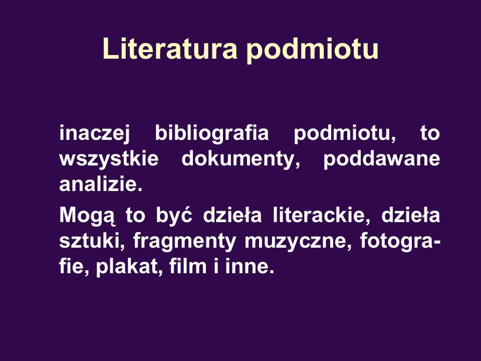 Literatura przedmiotu czyli tak zwana bibliografia przedmiotowa, to pozycje krytyczno-literackie, które posłu- żyły do opracowania tematu, czyli publika- cje o przedmiocie pracy, o cytowanych w pracy dziełach i autorach.