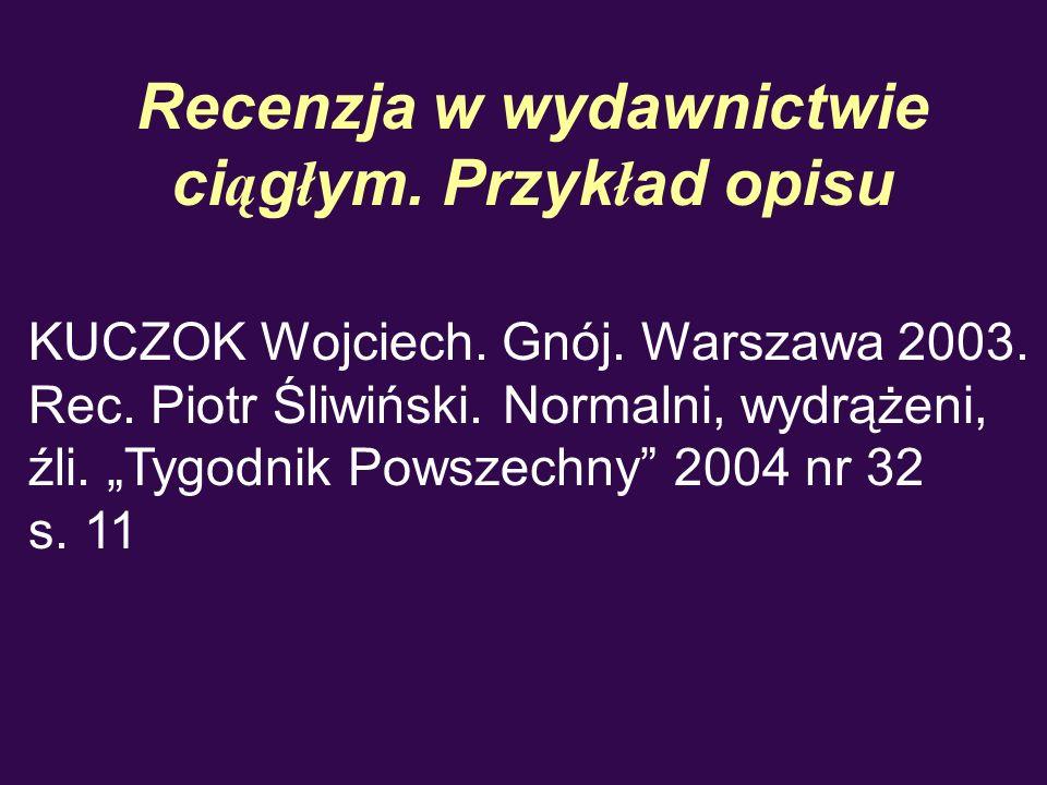 Recenzja w wydawnictwie ci ą g ł ym. Przyk ł ad opisu KUCZOK Wojciech. Gnój. Warszawa 2003. Rec. Piotr Śliwiński. Normalni, wydrążeni, źli. Tygodnik P