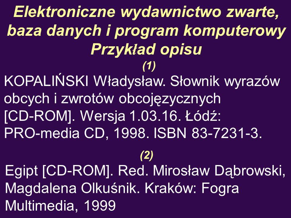 Elektroniczne wydawnictwo zwarte, baza danych i program komputerowy Przyk ł ad opisu (1) KOPALIŃSKI Władysław. Słownik wyrazów obcych i zwrotów obcoję