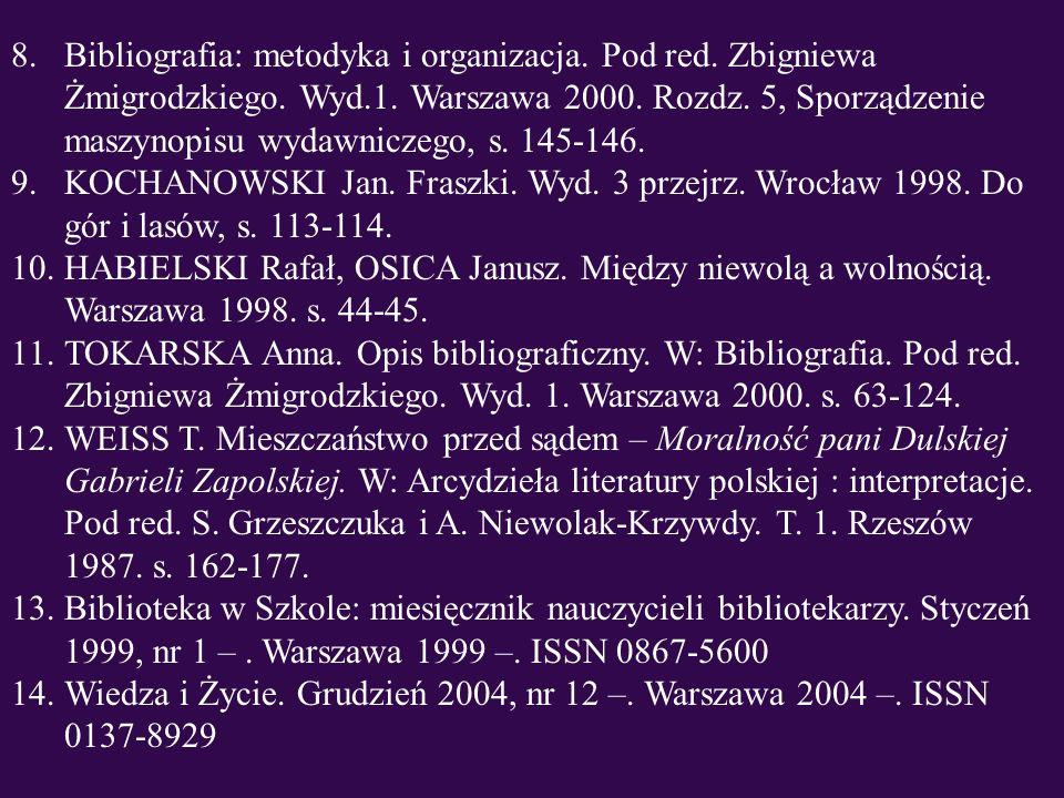 8.Bibliografia: metodyka i organizacja. Pod red. Zbigniewa Żmigrodzkiego. Wyd.1. Warszawa 2000. Rozdz. 5, Sporządzenie maszynopisu wydawniczego, s. 14