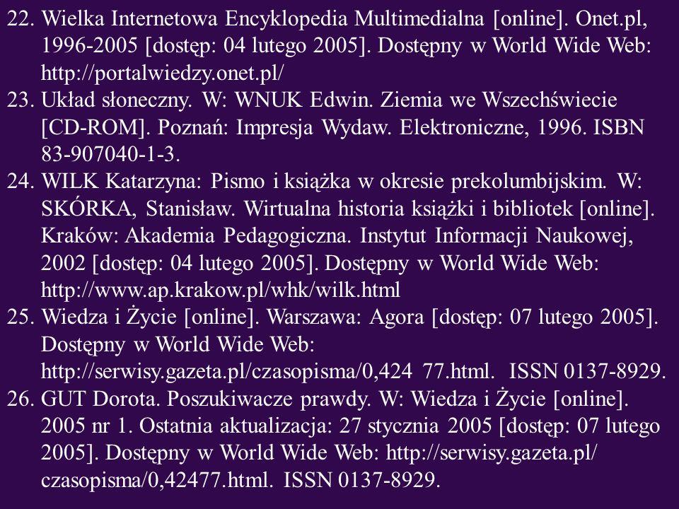 22.Wielka Internetowa Encyklopedia Multimedialna [online]. Onet.pl, 1996-2005 [dostęp: 04 lutego 2005]. Dostępny w World Wide Web: http://portalwiedz