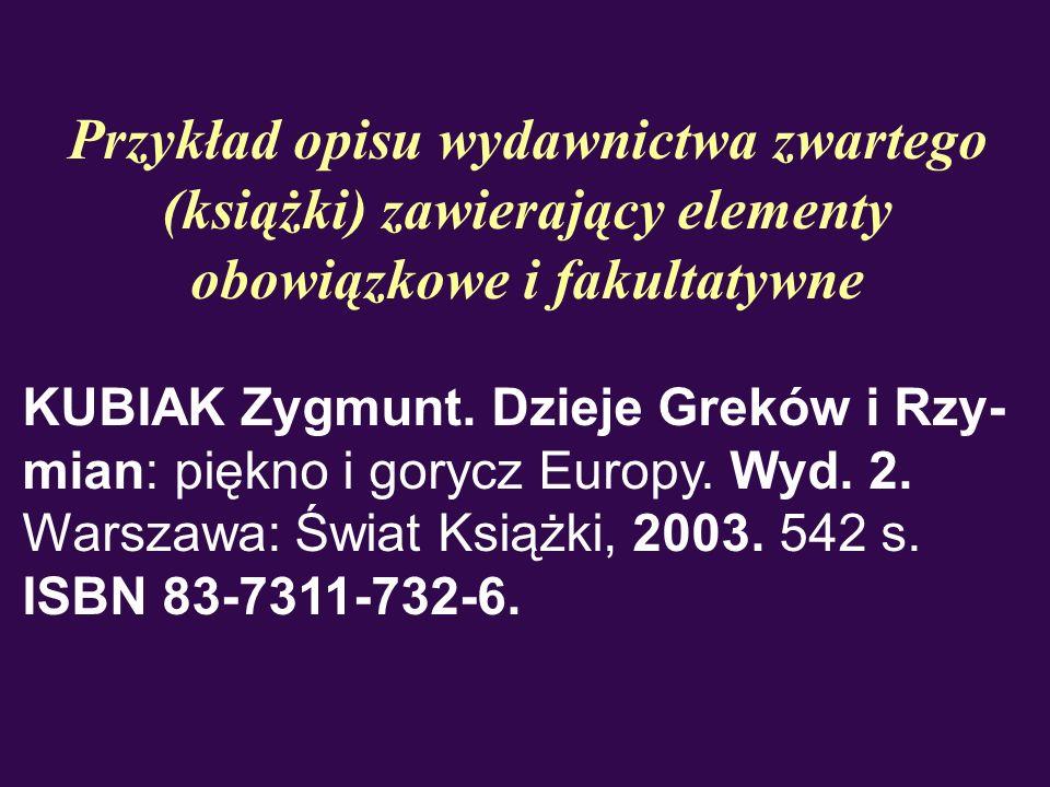 Przykład opisu wydawnictwa zwartego (książki) zawierający elementy obowiązkowe i fakultatywne KUBIAK Zygmunt. Dzieje Greków i Rzy- mian: piękno i gory