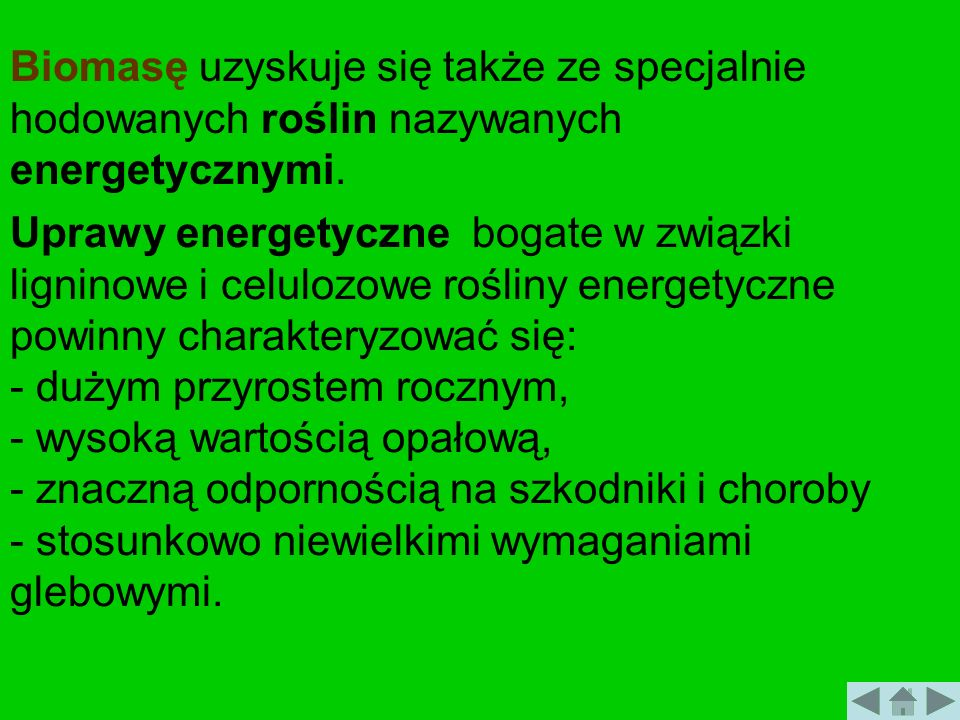 Biomasę uzyskuje się także ze specjalnie hodowanych roślin nazywanych energetycznymi. Uprawy energetyczne bogate w związki ligninowe i celulozowe rośl