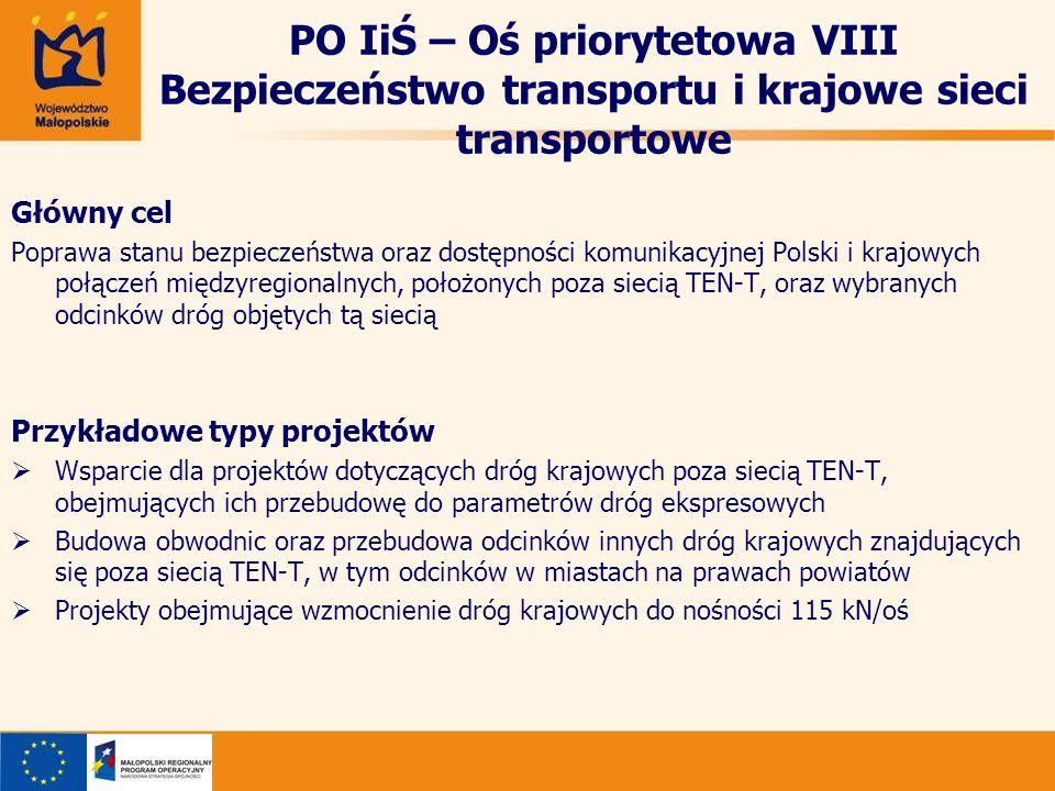 PO IiŚ – Oś priorytetowa VIII Bezpieczeństwo transportu i krajowe sieci transportowe Główny cel Poprawa stanu bezpieczeństwa oraz dostępności komunika