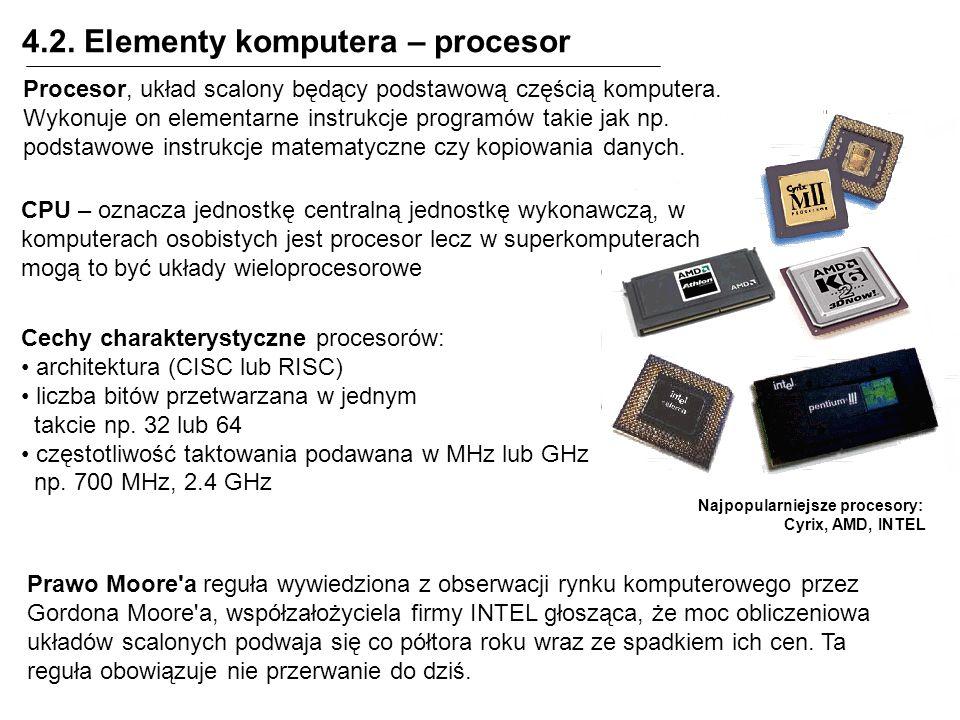 4.2. Elementy komputera – procesor Prawo Moore'a reguła wywiedziona z obserwacji rynku komputerowego przez Gordona Moore'a, współzałożyciela firmy INT