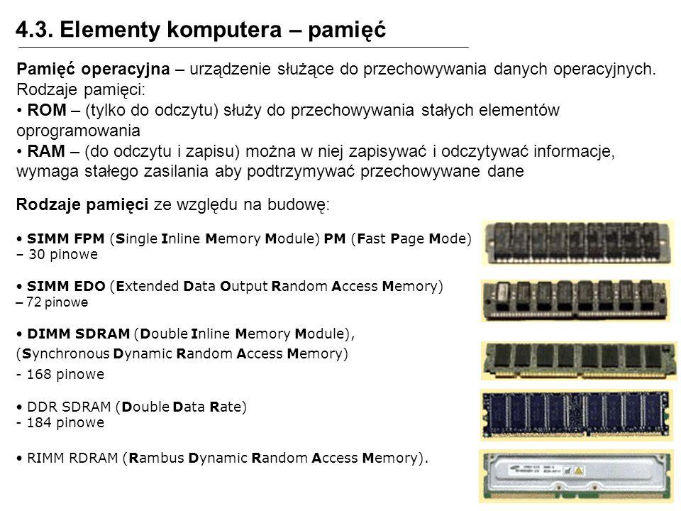 4.3. Elementy komputera – pamięć Rodzaje pamięci ze względu na budowę: SIMM FPM (Single Inline Memory Module) PM (Fast Page Mode) – 30 pinowe SIMM EDO