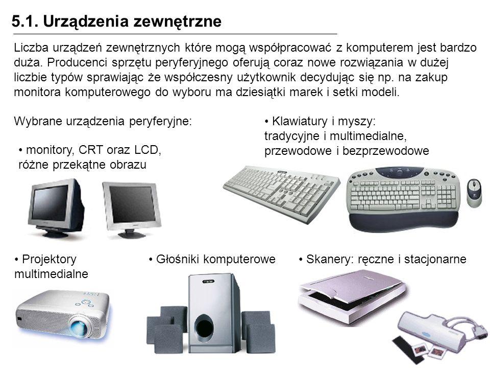 5.1. Urządzenia zewnętrzne Liczba urządzeń zewnętrznych które mogą współpracować z komputerem jest bardzo duża. Producenci sprzętu peryferyjnego oferu
