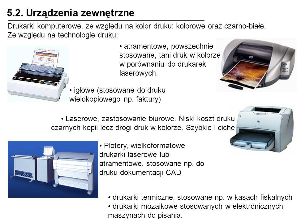 5.2. Urządzenia zewnętrzne Drukarki komputerowe, ze względu na kolor druku: kolorowe oraz czarno-białe. Ze względu na technologię druku: igłowe (stoso