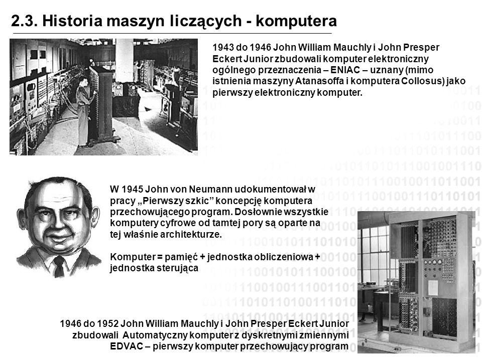 2.3. Historia maszyn liczących - komputera 1943 do 1946 John William Mauchly i John Presper Eckert Junior zbudowali komputer elektroniczny ogólnego pr
