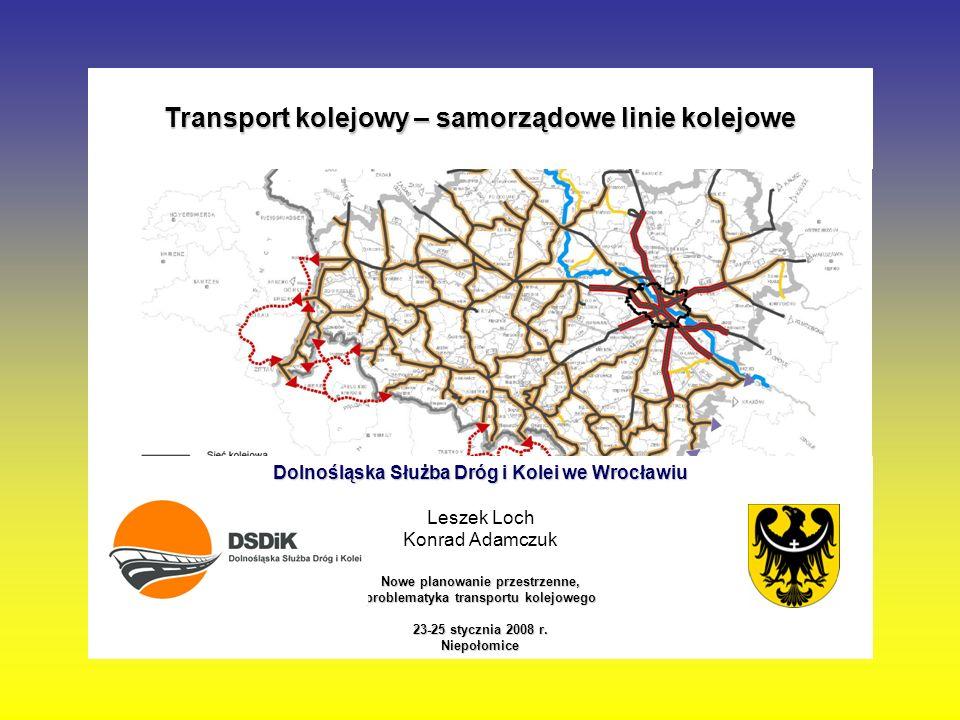 Dolnośląska Służba Dróg i Kolei we Wrocławiu Leszek Loch Konrad Adamczuk Nowe planowanie przestrzenne, problematyka transportu kolejowego 23-25 styczn