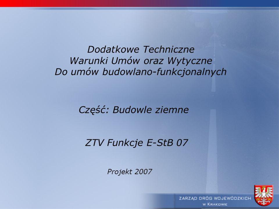 Dodatkowe Techniczne Warunki Umów oraz Wytyczne Do umów budowlano-funkcjonalnych Część: Budowle ziemne ZTV Funkcje E-StB 07 Projekt 2007