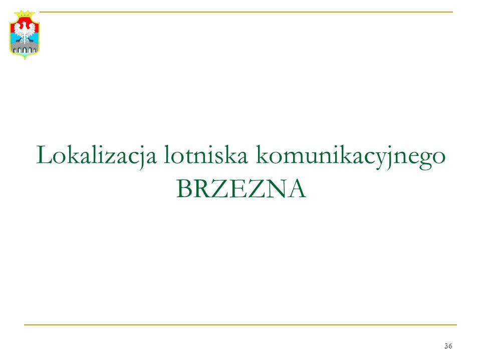 36 Lokalizacja lotniska komunikacyjnego BRZEZNA