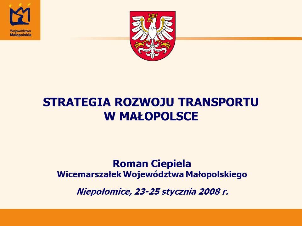 STRATEGIA ROZWOJU TRANSPORTU W MAŁOPOLSCE Roman Ciepiela Wicemarszałek Województwa Małopolskiego Niepołomice, 23-25 stycznia 2008 r.