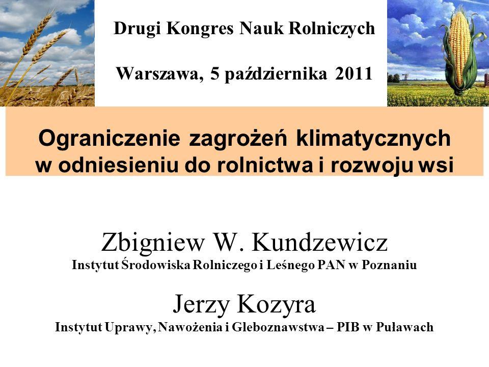 Drugi Kongres Nauk Rolniczych Warszawa, 5 października 2011 Ograniczenie zagrożeń klimatycznych w odniesieniu do rolnictwa i rozwoju wsi Zbigniew W. K