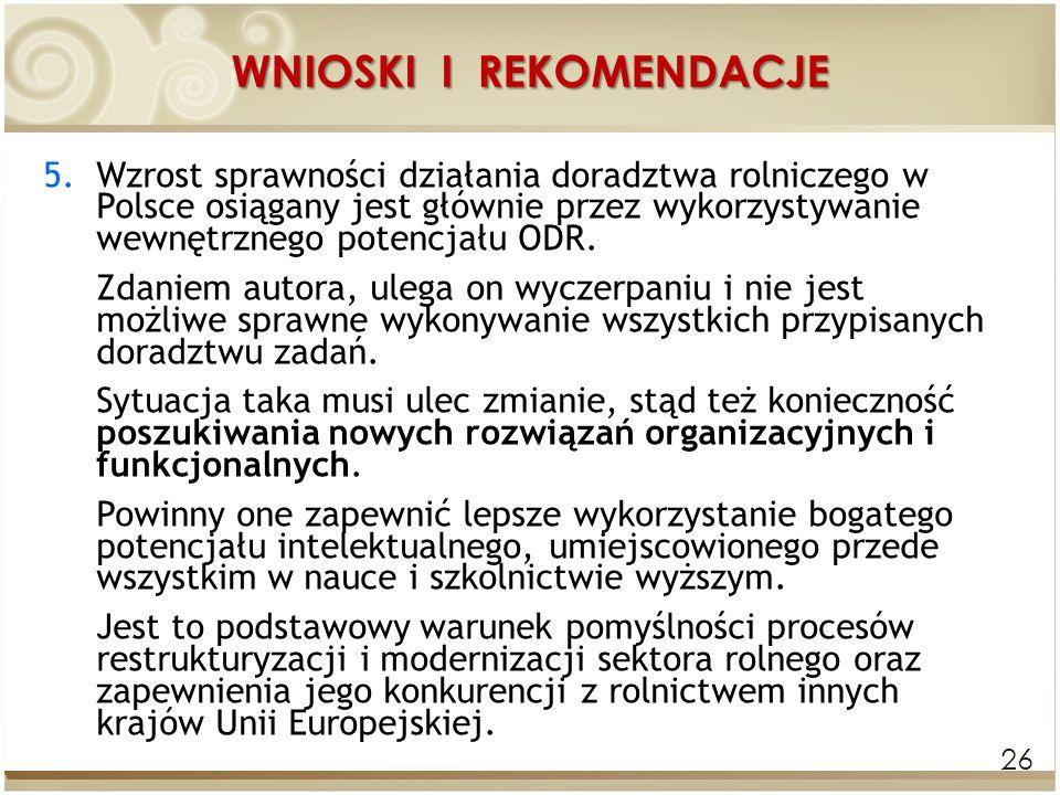 WNIOSKI I REKOMENDACJE 26 5.Wzrost sprawności działania doradztwa rolniczego w Polsce osiągany jest głównie przez wykorzystywanie wewnętrznego potencj