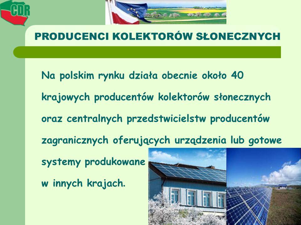 PRODUCENCI KOLEKTORÓW SŁONECZNYCH Na polskim rynku działa obecnie około 40 krajowych producentów kolektorów słonecznych oraz centralnych przedstwiciel