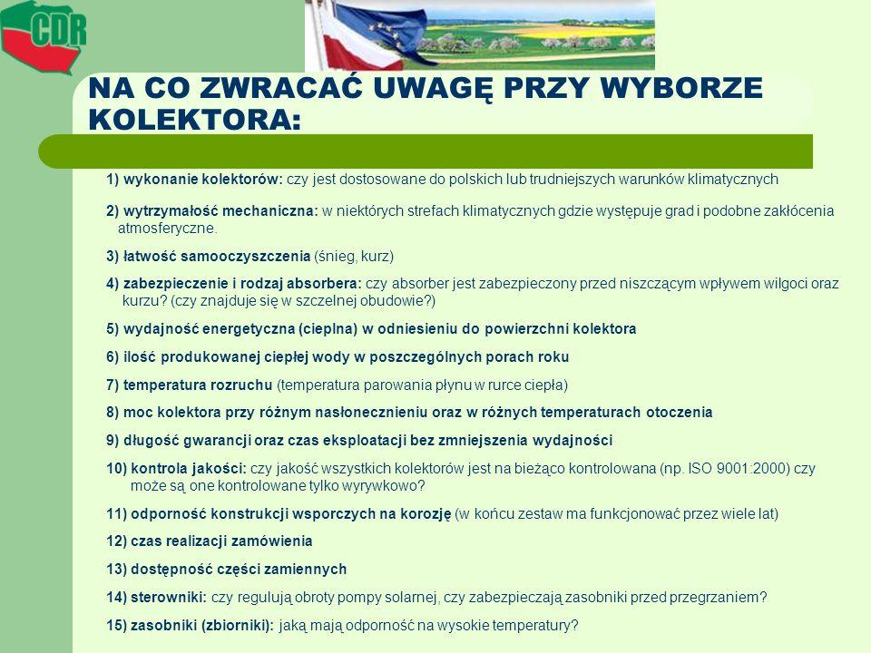 NA CO ZWRACAĆ UWAGĘ PRZY WYBORZE KOLEKTORA: 1) wykonanie kolektorów: czy jest dostosowane do polskich lub trudniejszych warunków klimatycznych 2) wytr