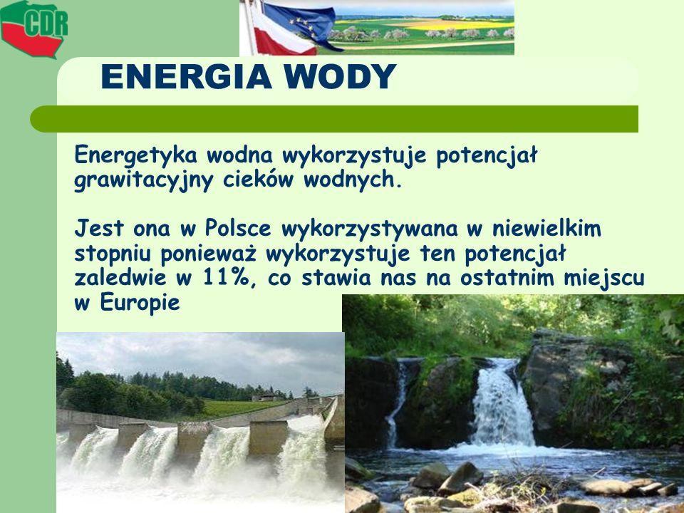ENERGIA WODY Energetyka wodna wykorzystuje potencjał grawitacyjny cieków wodnych. Jest ona w Polsce wykorzystywana w niewielkim stopniu ponieważ wykor