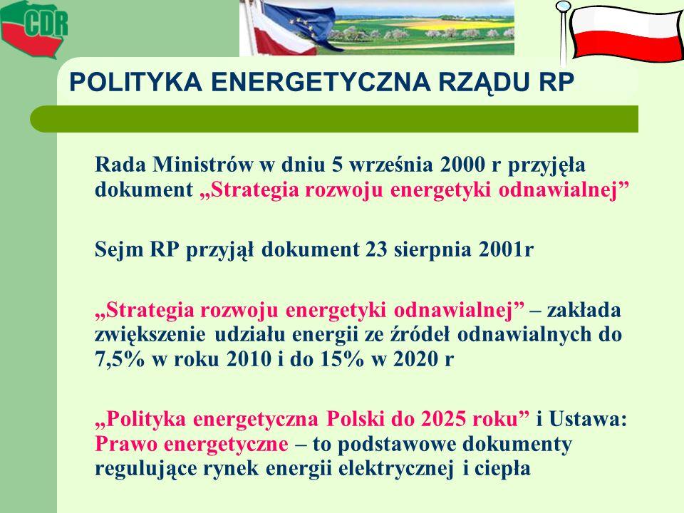 POLITYKA ENERGETYCZNA RZĄDU RP Rada Ministrów w dniu 5 września 2000 r przyjęła dokument Strategia rozwoju energetyki odnawialnej Sejm RP przyjął doku