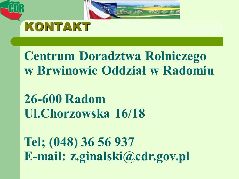 KONTAKT Centrum Doradztwa Rolniczego w Brwinowie Oddział w Radomiu 26-600 Radom Ul.Chorzowska 16/18 Tel; (048) 36 56 937 E-mail: z.ginalski@cdr.gov.pl