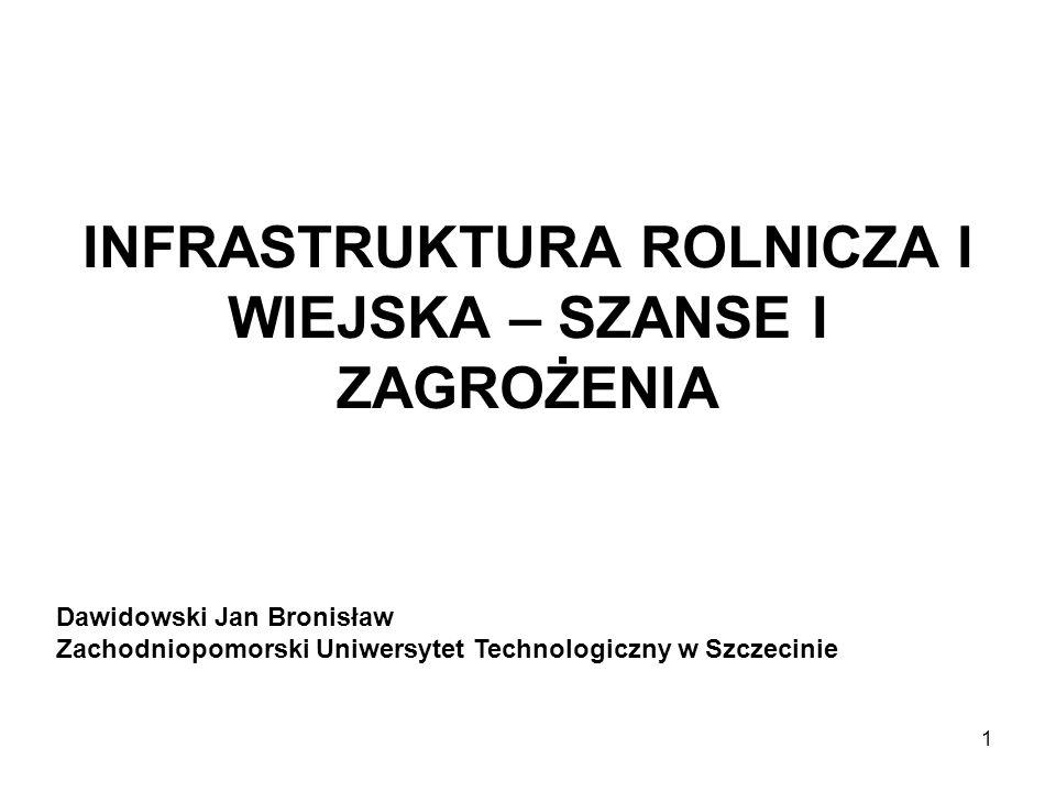 1 INFRASTRUKTURA ROLNICZA I WIEJSKA – SZANSE I ZAGROŻENIA Dawidowski Jan Bronisław Zachodniopomorski Uniwersytet Technologiczny w Szczecinie