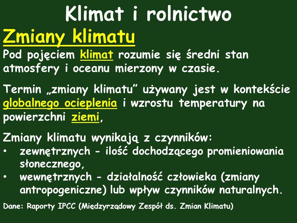 Klimat i rolnictwo Zmiany klimatu Pod pojęciem klimat rozumie się średni stan atmosfery i oceanu mierzony w czasie.klimat Termin zmiany klimatu używan