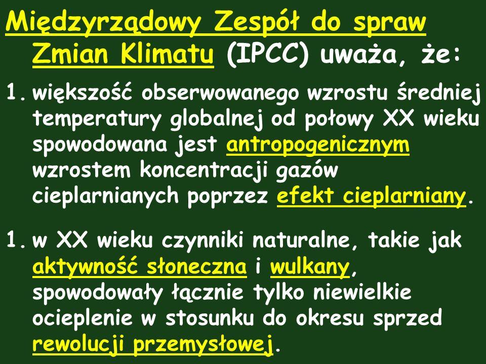 Międzyrządowy Zespół do spraw Zmian KlimatuMiędzyrządowy Zespół do spraw Zmian Klimatu (IPCC) uważa, że: 1.większość obserwowanego wzrostu średniej te