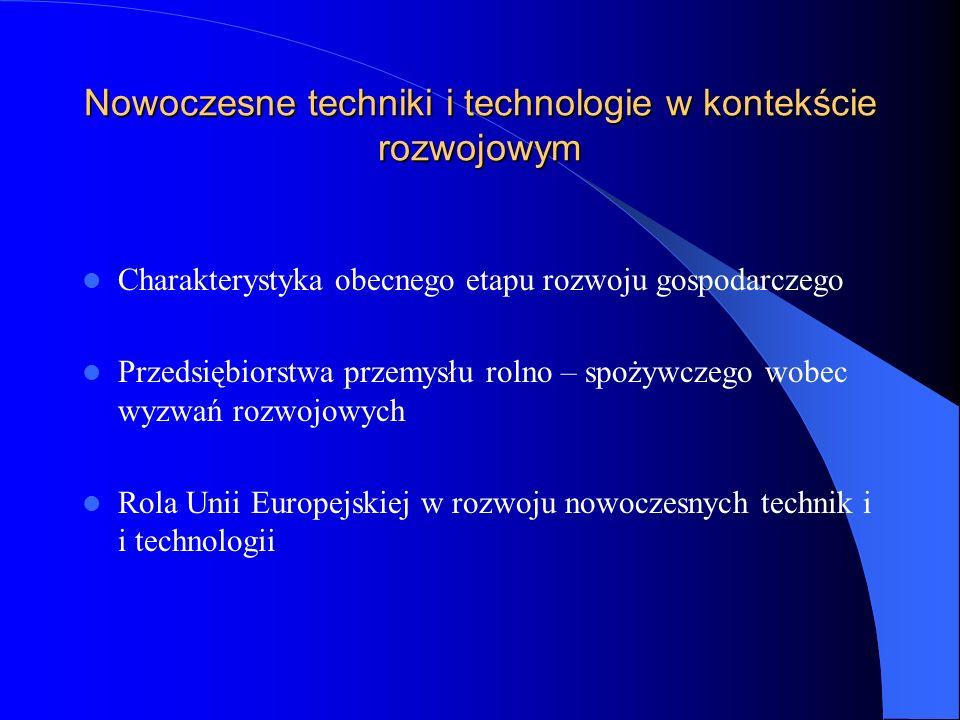 Nowoczesne techniki i technologie w kontekście rozwojowym Charakterystyka obecnego etapu rozwoju gospodarczego Przedsiębiorstwa przemysłu rolno – spoż