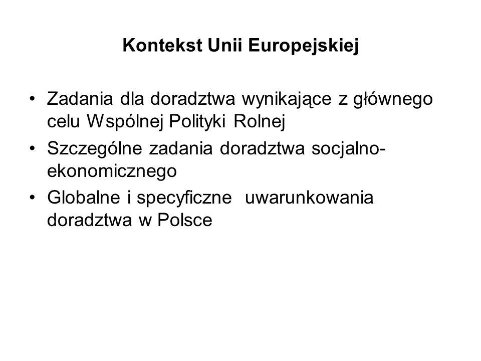 Kontekst Unii Europejskiej Zadania dla doradztwa wynikające z głównego celu Wspólnej Polityki Rolnej Szczególne zadania doradztwa socjalno- ekonomicznego Globalne i specyficzne uwarunkowania doradztwa w Polsce