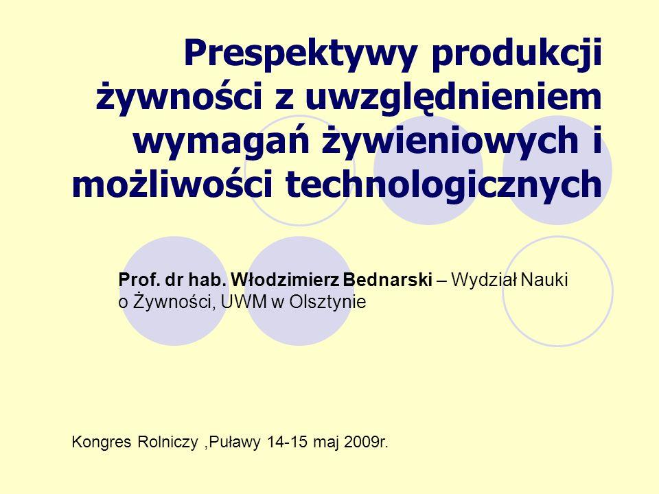 Prespektywy produkcji żywności z uwzględnieniem wymagań żywieniowych i możliwości technologicznych Prof. dr hab. Włodzimierz Bednarski – Wydział Nauki