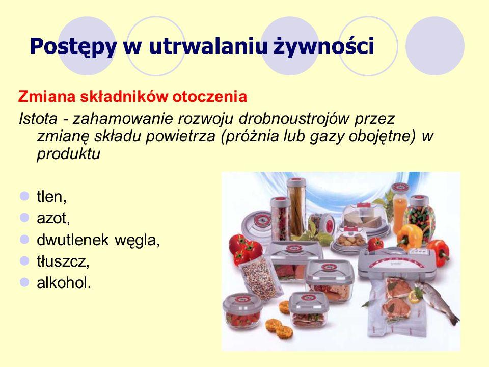 Zmiana składników otoczenia Istota - zahamowanie rozwoju drobnoustrojów przez zmianę składu powietrza (próżnia lub gazy obojętne) w produktu tlen, azo