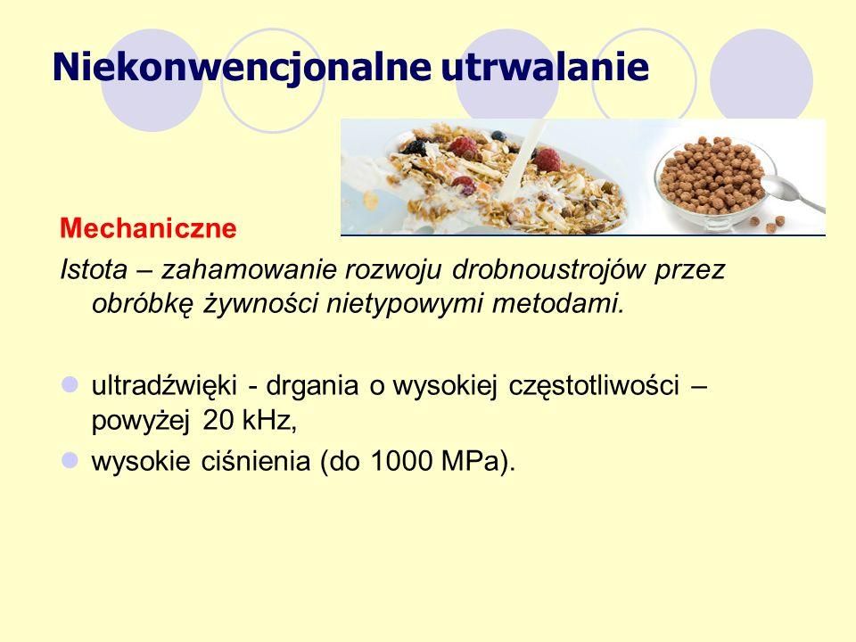 Mechaniczne Istota – zahamowanie rozwoju drobnoustrojów przez obróbkę żywności nietypowymi metodami. ultradźwięki - drgania o wysokiej częstotliwości