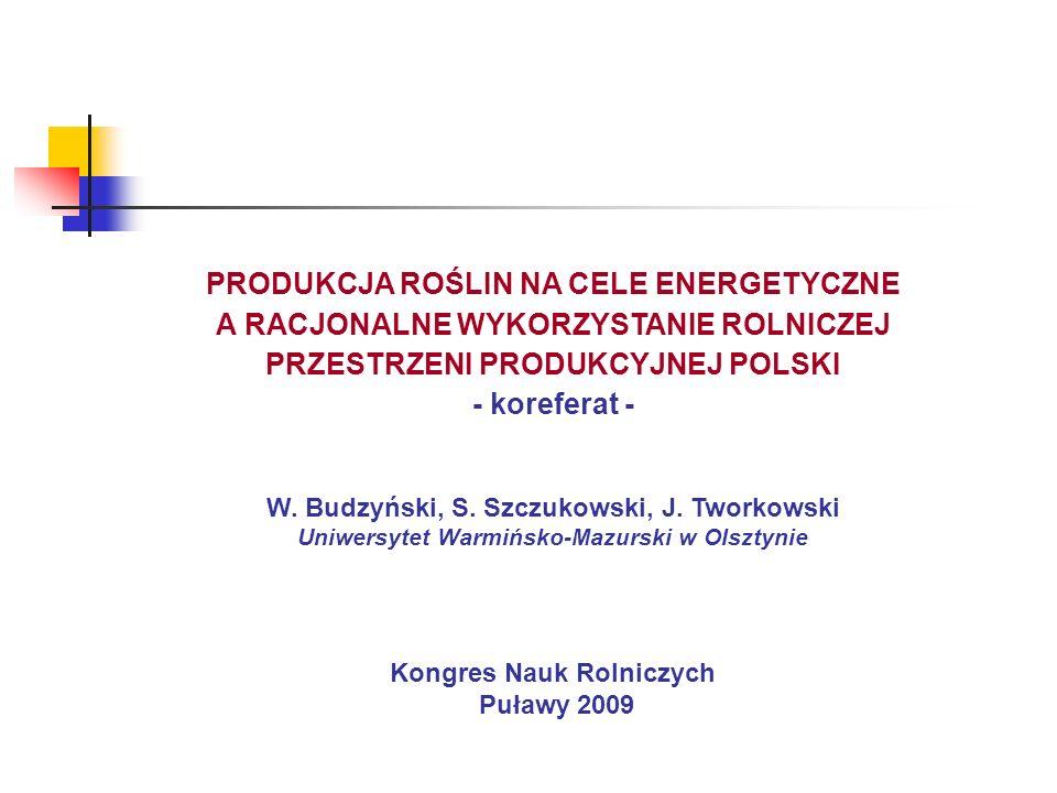 PRODUKCJA ROŚLIN NA CELE ENERGETYCZNE A RACJONALNE WYKORZYSTANIE ROLNICZEJ PRZESTRZENI PRODUKCYJNEJ POLSKI - koreferat - W.