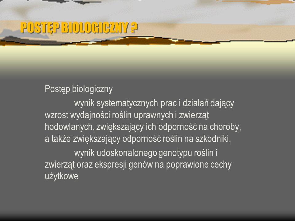 POSTĘP BIOLOGICZNY ? Postęp biologiczny wynik systematycznych prac i działań dający wzrost wydajności roślin uprawnych i zwierząt hodowlanych, zwiększ