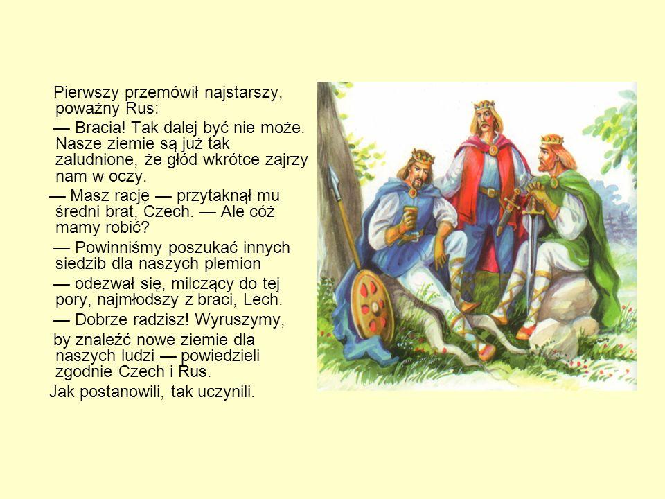 O LECHU, CZECHU I RUSIE Dawno, dawno temu, kiedy jeszcze wszyscy Słowianie zamieszkiwali wspólne Ziemie i mówili jednym językiem, było sobie trzech br