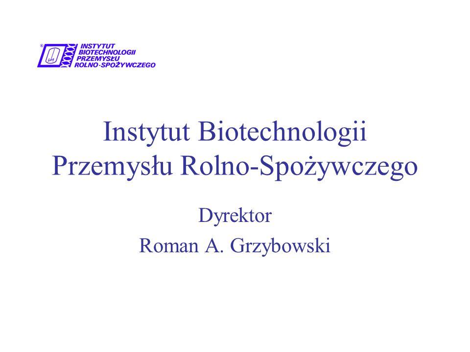 Instytut Biotechnologii Przemysłu Rolno-Spożywczego Dyrektor Roman A. Grzybowski