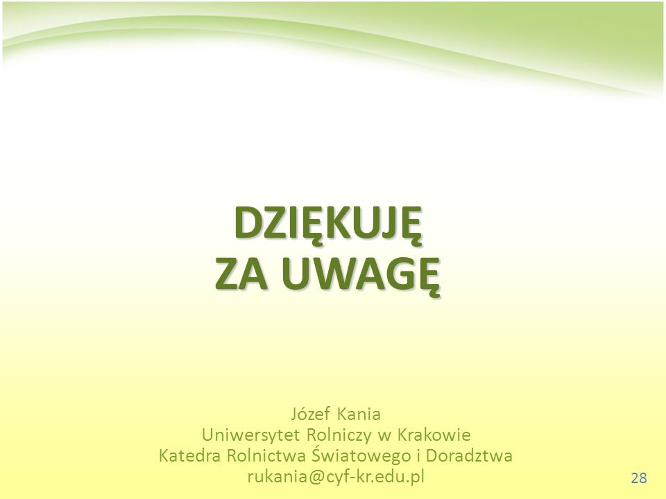 28 DZIĘKUJĘ ZA UWAGĘ Józef Kania Uniwersytet Rolniczy w Krakowie Katedra Rolnictwa Światowego i Doradztwa rukania@cyf-kr.edu.pl