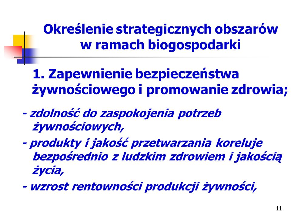 Określenie strategicznych obszarów w ramach biogospodarki 1. Zapewnienie bezpieczeństwa żywnościowego i promowanie zdrowia; - zdolność do zaspokojenia