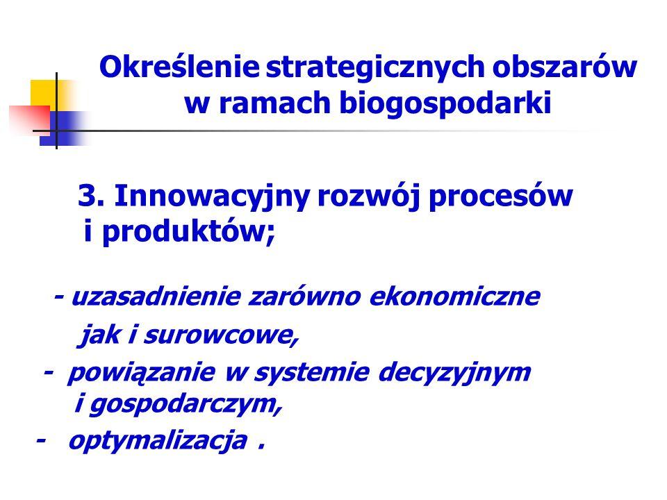 Określenie strategicznych obszarów w ramach biogospodarki 3. Innowacyjny rozwój procesów i produktów; - uzasadnienie zarówno ekonomiczne jak i surowco