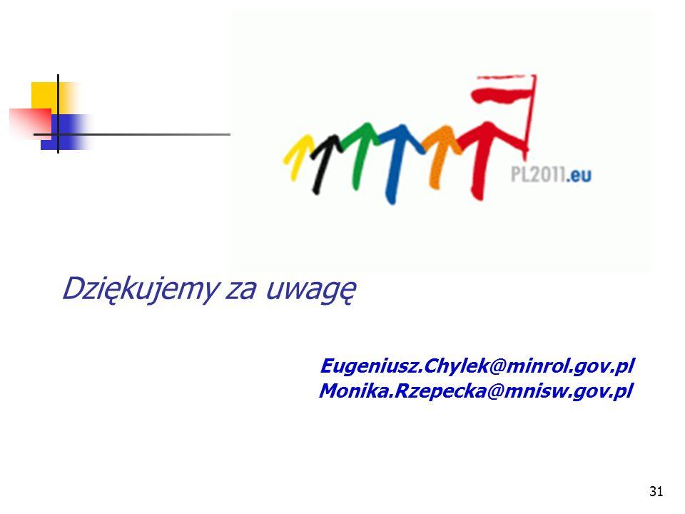 Dziękujemy za uwagę Eugeniusz.Chylek@minrol.gov.pl Monika.Rzepecka@mnisw.gov.pl 31