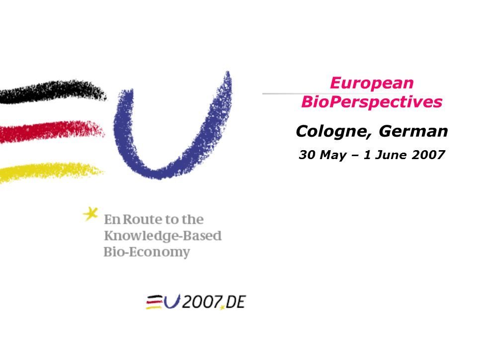 European BioPerspectives Cologne, German 30 May – 1 June 2007