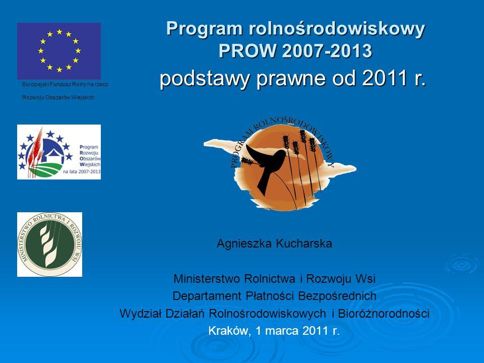 Program rolnośrodowiskowy PROW 2007-2013 Agnieszka Kucharska Ministerstwo Rolnictwa i Rozwoju Wsi Departament Płatności Bezpośrednich Wydział Działań